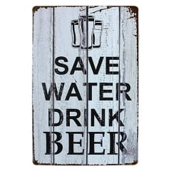 PLACA METAL SAVE WATER DRINK BEER